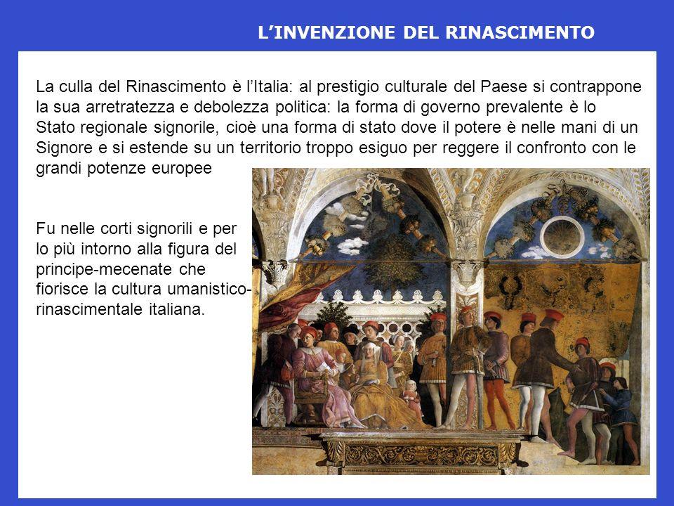 LINVENZIONE DEL RINASCIMENTO La culla del Rinascimento è lItalia: al prestigio culturale del Paese si contrappone la sua arretratezza e debolezza poli