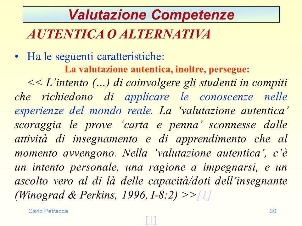 Carlo Petracca30 Valutazione Competenze AUTENTICA O ALTERNATIVA Ha le seguenti caratteristiche: La valutazione autentica, inoltre, persegue: >[1][1]