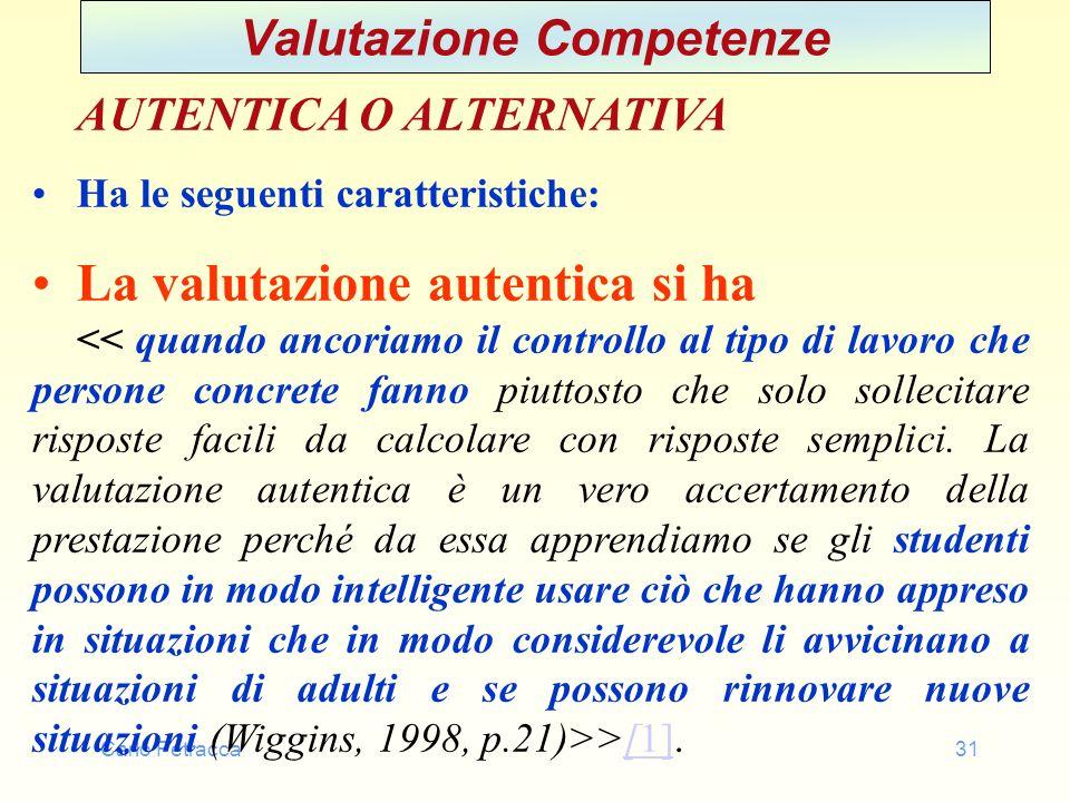 Carlo Petracca31 Valutazione Competenze AUTENTICA O ALTERNATIVA Ha le seguenti caratteristiche: La valutazione autentica si ha >[1].[1] [1]