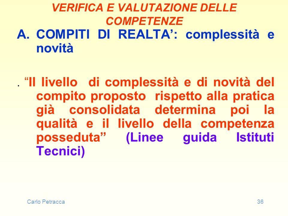 Carlo Petracca36 VERIFICA E VALUTAZIONE DELLE COMPETENZE A.COMPITI DI REALTA: complessità e novità.Il livello di complessità e di novità del compito p