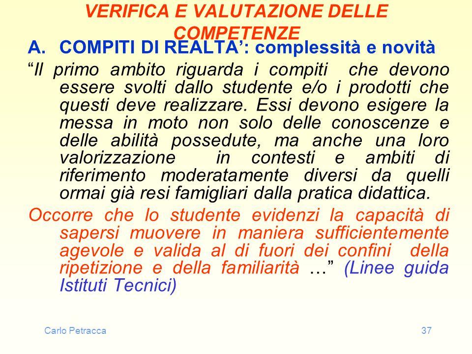 Carlo Petracca37 VERIFICA E VALUTAZIONE DELLE COMPETENZE A.COMPITI DI REALTA: complessità e novità Il primo ambito riguarda i compiti che devono esser