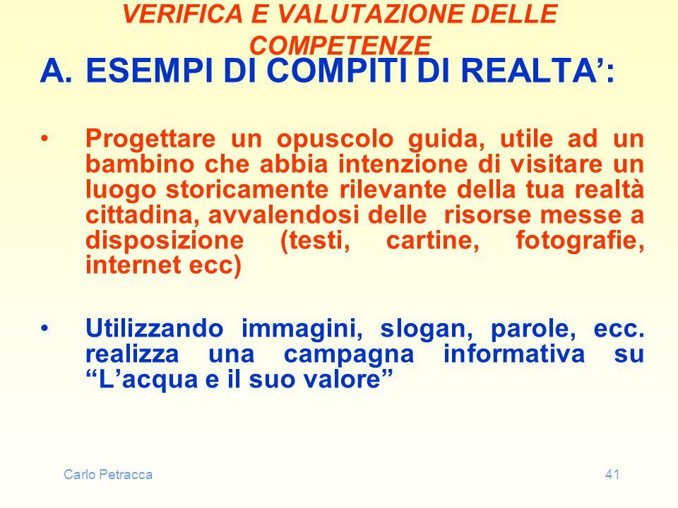 Carlo Petracca41 VERIFICA E VALUTAZIONE DELLE COMPETENZE A.ESEMPI DI COMPITI DI REALTA: Progettare un opuscolo guida, utile ad un bambino che abbia in