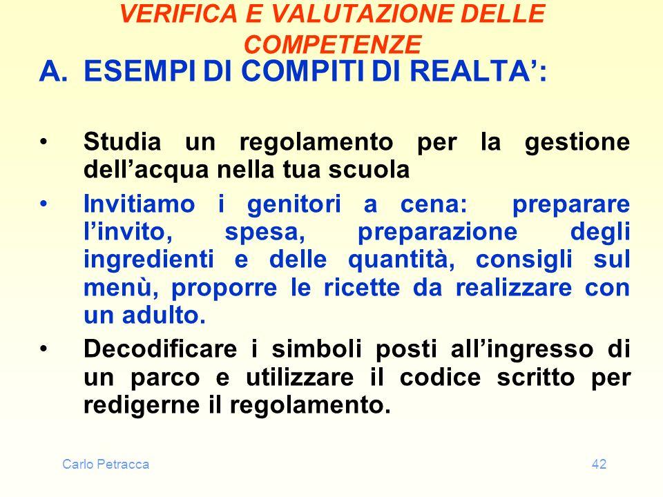 Carlo Petracca42 VERIFICA E VALUTAZIONE DELLE COMPETENZE A.ESEMPI DI COMPITI DI REALTA: Studia un regolamento per la gestione dellacqua nella tua scuo