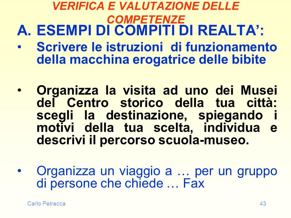 Carlo Petracca43 VERIFICA E VALUTAZIONE DELLE COMPETENZE A.ESEMPI DI COMPITI DI REALTA: Scrivere le istruzioni di funzionamento della macchina erogatr