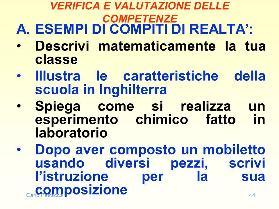 Carlo Petracca44 VERIFICA E VALUTAZIONE DELLE COMPETENZE A.ESEMPI DI COMPITI DI REALTA: Descrivi matematicamente la tua classe Illustra le caratterist