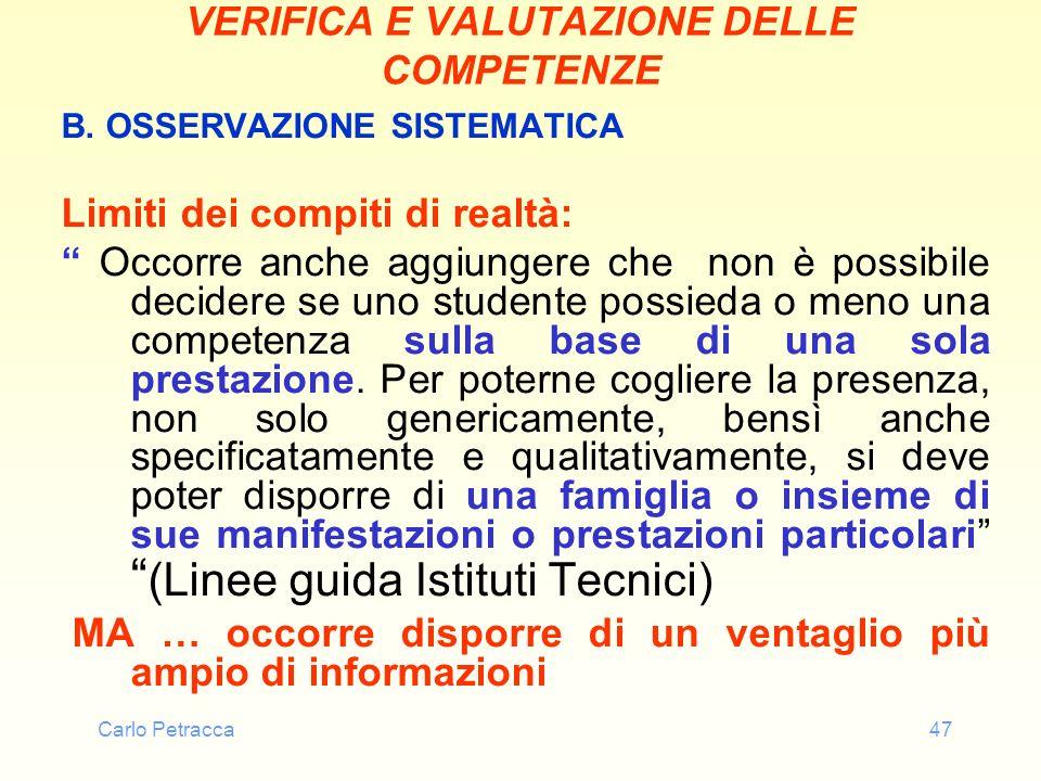 Carlo Petracca47 VERIFICA E VALUTAZIONE DELLE COMPETENZE B. OSSERVAZIONE SISTEMATICA Limiti dei compiti di realtà: Occorre anche aggiungere che non è
