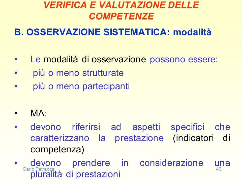 Carlo Petracca49 VERIFICA E VALUTAZIONE DELLE COMPETENZE B. OSSERVAZIONE SISTEMATICA: modalità Le modalità di osservazione possono essere: più o meno