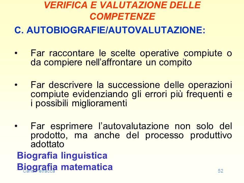 Carlo Petracca52 VERIFICA E VALUTAZIONE DELLE COMPETENZE C. AUTOBIOGRAFIE/AUTOVALUTAZIONE: Far raccontare le scelte operative compiute o da compiere n