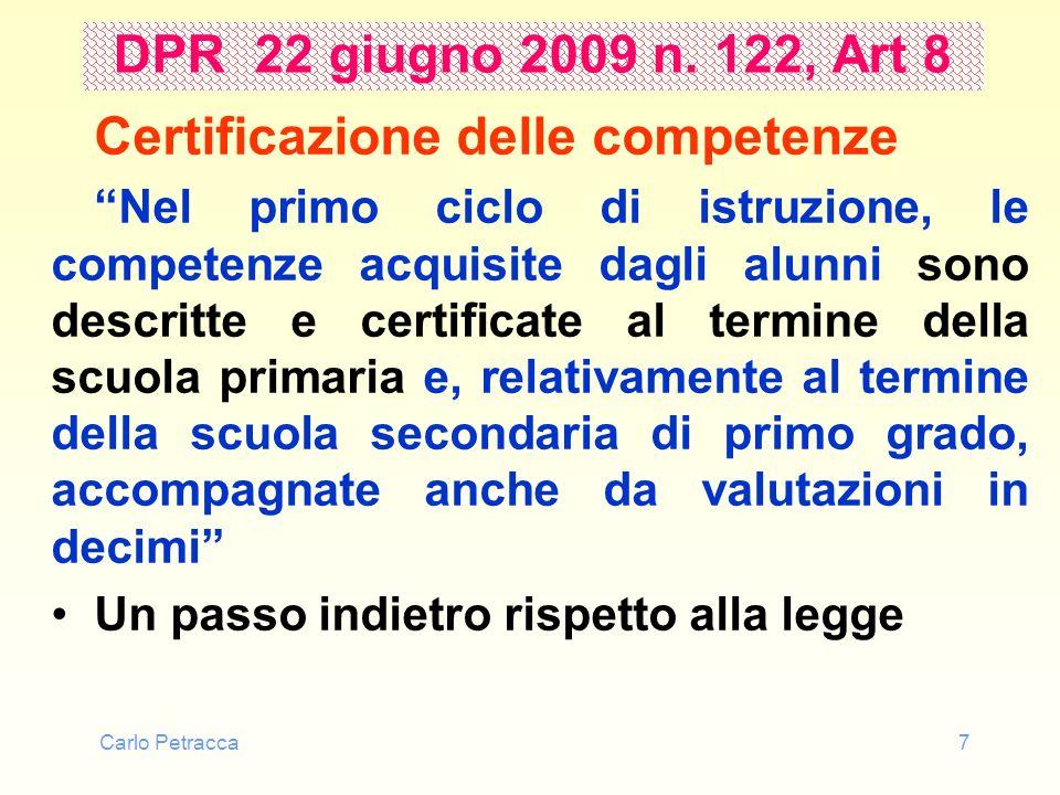 Carlo Petracca7 DPR 22 giugno 2009 n. 122, Art 8 Certificazione delle competenze Nel primo ciclo di istruzione, le competenze acquisite dagli alunni s