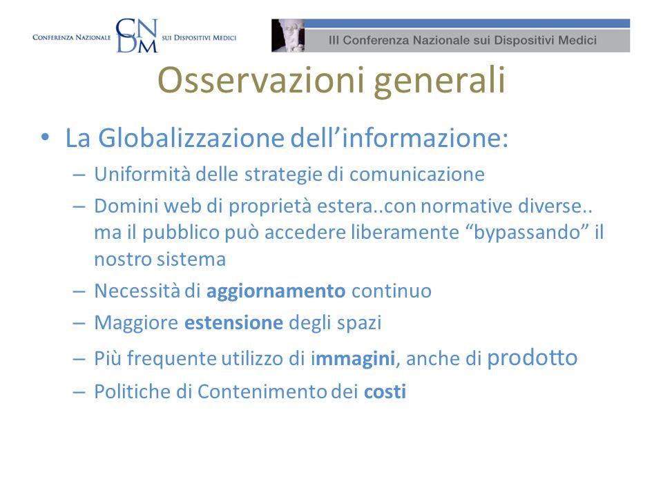 Osservazioni generali La Globalizzazione dellinformazione: – Uniformità delle strategie di comunicazione – Domini web di proprietà estera..con normative diverse..