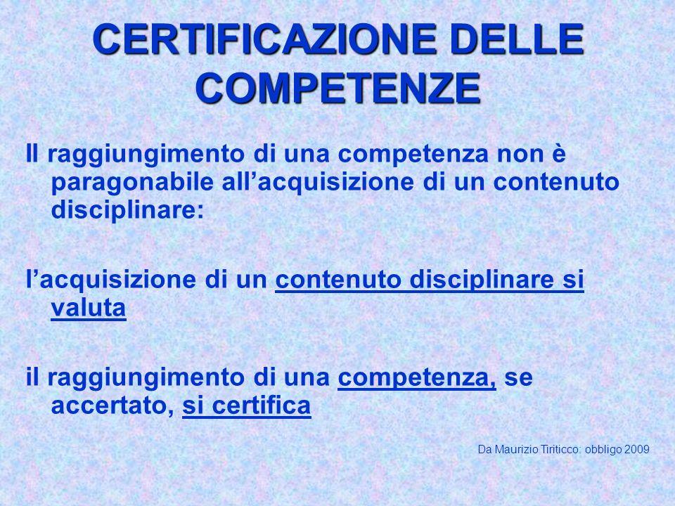 CERTIFICAZIONE DELLE COMPETENZE Il raggiungimento di una competenza non è paragonabile allacquisizione di un contenuto disciplinare: lacquisizione di