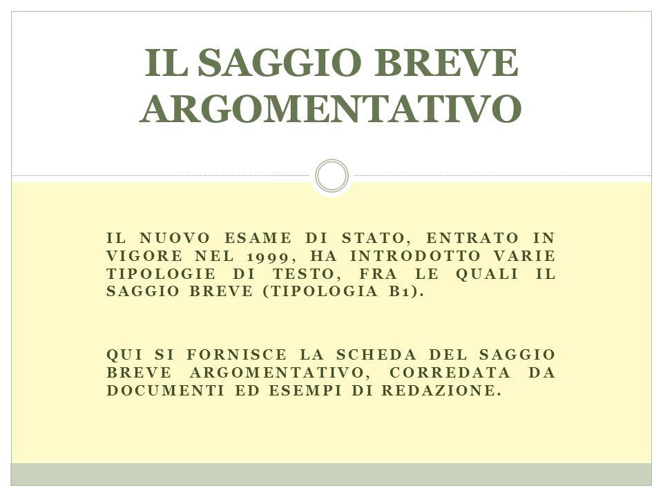 IL NUOVO ESAME DI STATO, ENTRATO IN VIGORE NEL 1999, HA INTRODOTTO VARIE TIPOLOGIE DI TESTO, FRA LE QUALI IL SAGGIO BREVE (TIPOLOGIA B1).