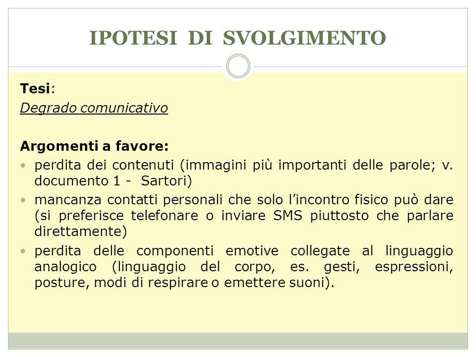 IPOTESI DI SVOLGIMENTO Tesi: Degrado comunicativo Argomenti a favore: perdita dei contenuti (immagini più importanti delle parole; v.