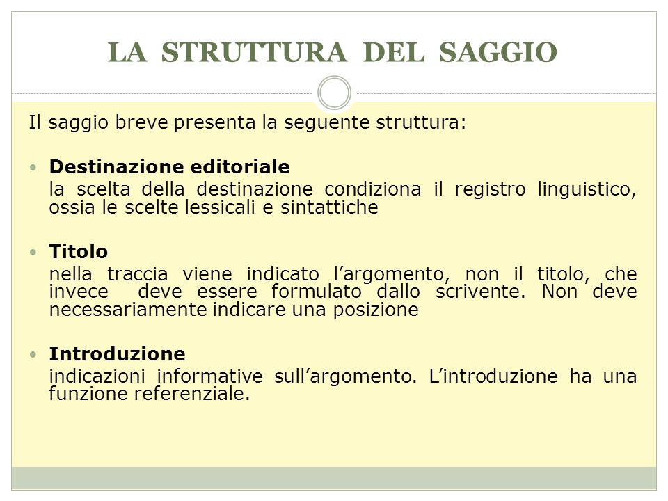 LA STRUTTURA DEL SAGGIO Il saggio breve presenta la seguente struttura: Destinazione editoriale la scelta della destinazione condiziona il registro li