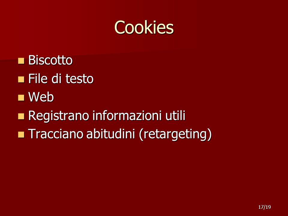 Cookies Biscotto Biscotto File di testo File di testo Web Web Registrano informazioni utili Registrano informazioni utili Tracciano abitudini (retargeting) Tracciano abitudini (retargeting) 17/19
