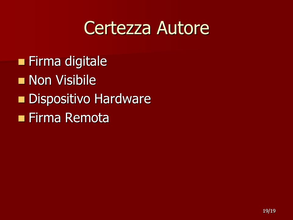 Certezza Autore Firma digitale Firma digitale Non Visibile Non Visibile Dispositivo Hardware Dispositivo Hardware Firma Remota Firma Remota 19/19
