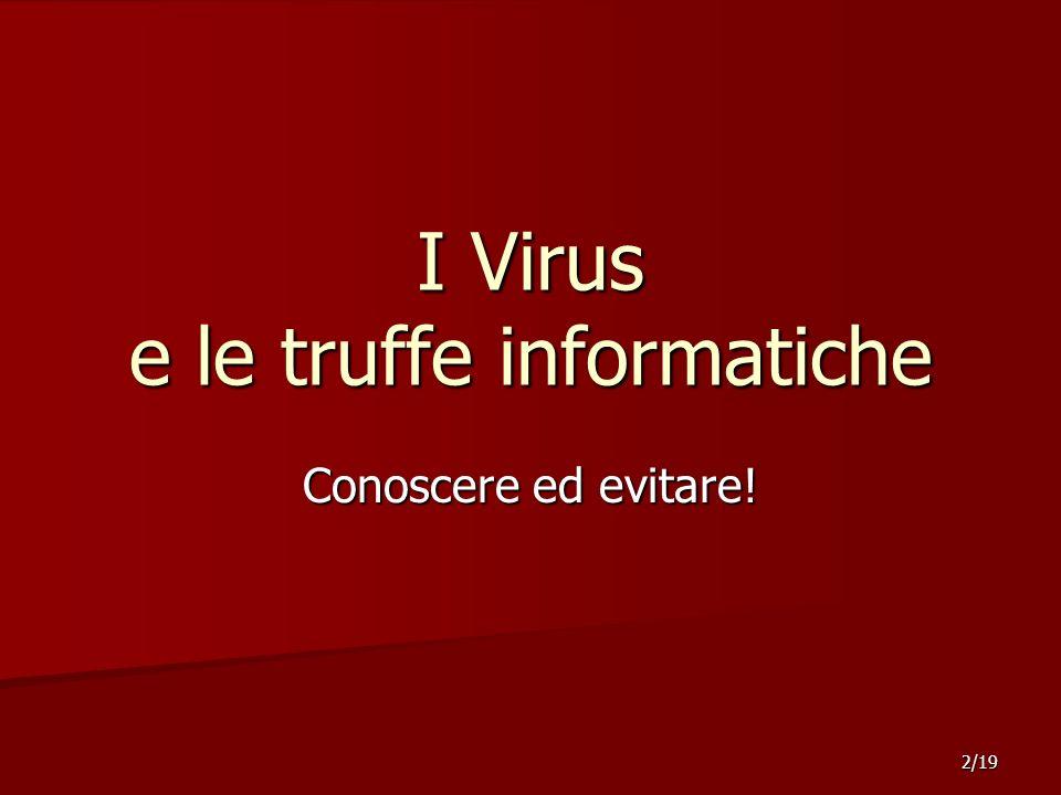 Conoscere ed evitare! 2/19 I Virus e le truffe informatiche