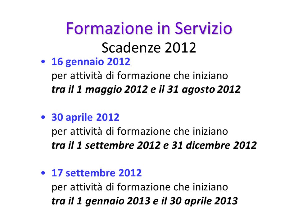 16 gennaio 2012 per attività di formazione che iniziano tra il 1 maggio 2012 e il 31 agosto 2012 30 aprile 2012 per attività di formazione che inizian