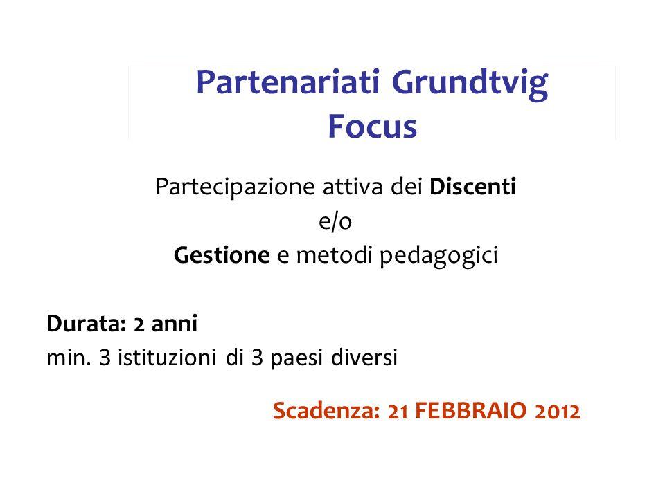 Partecipazione attiva dei Discenti e/o Gestione e metodi pedagogici Durata: 2 anni min. 3 istituzioni di 3 paesi diversi Scadenza: 21 FEBBRAIO 2012 Pa