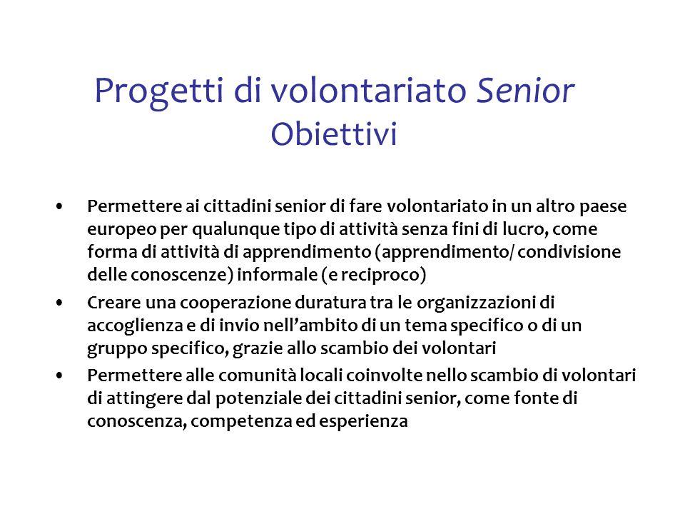 Progetti di volontariato Senior Obiettivi Permettere ai cittadini senior di fare volontariato in un altro paese europeo per qualunque tipo di attività