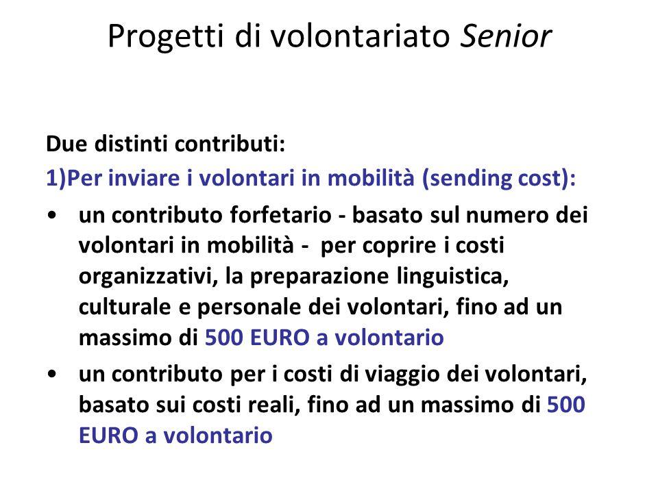 Progetti di volontariato Senior Due distinti contributi: 1)Per inviare i volontari in mobilità (sending cost): un contributo forfetario - basato sul n