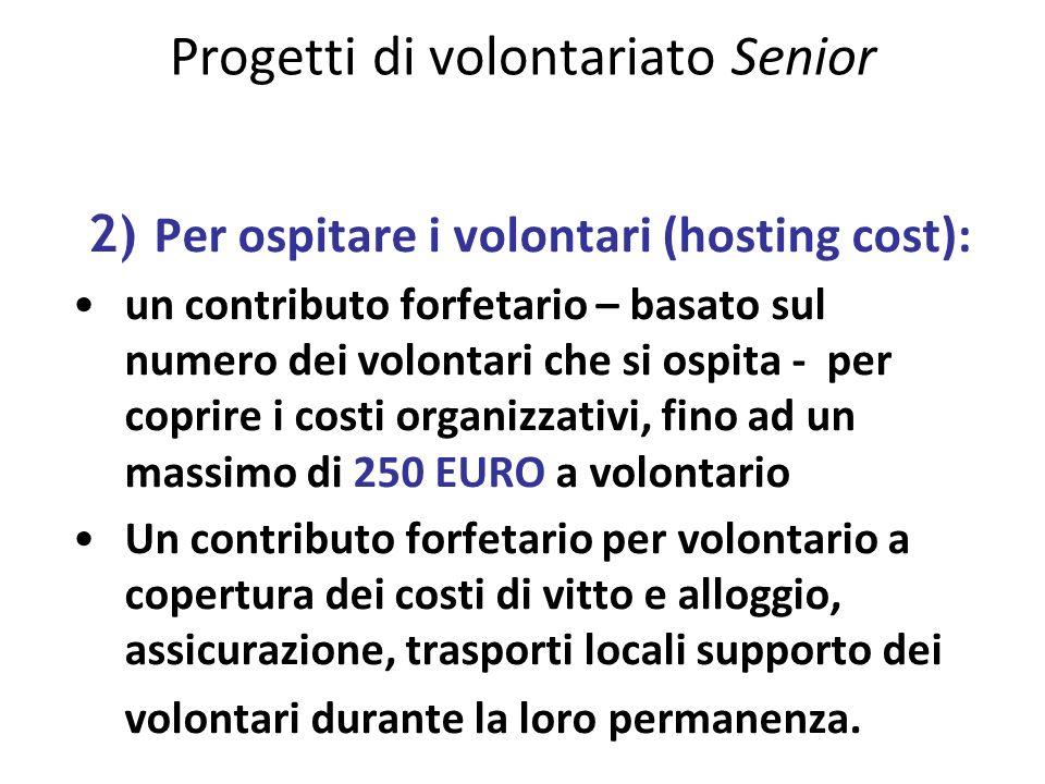 Progetti di volontariato Senior 2) Per ospitare i volontari (hosting cost): un contributo forfetario – basato sul numero dei volontari che si ospita -