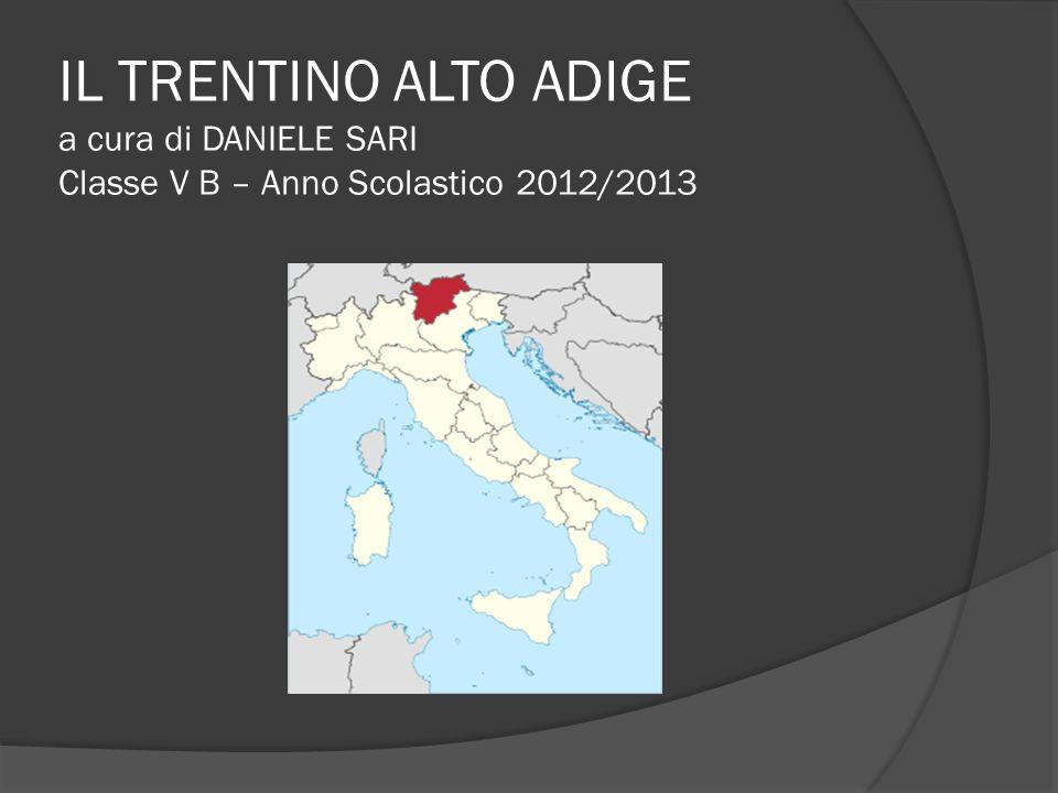 IL TRENTINO ALTO ADIGE a cura di DANIELE SARI Classe V B – Anno Scolastico 2012/2013