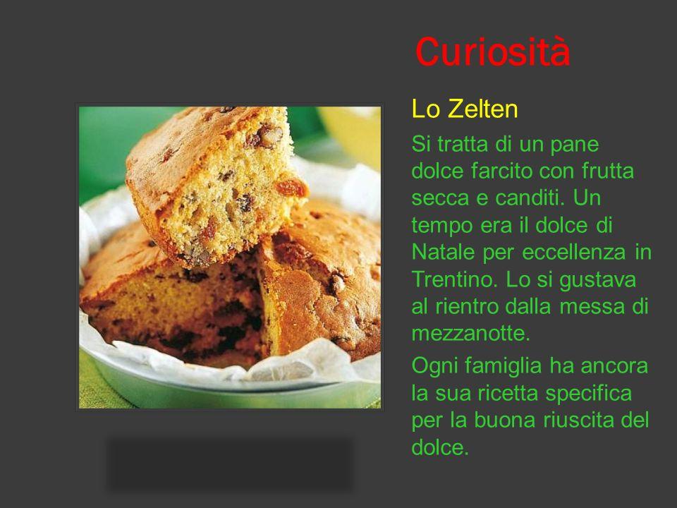 Curiosità Lo Zelten Si tratta di un pane dolce farcito con frutta secca e canditi.