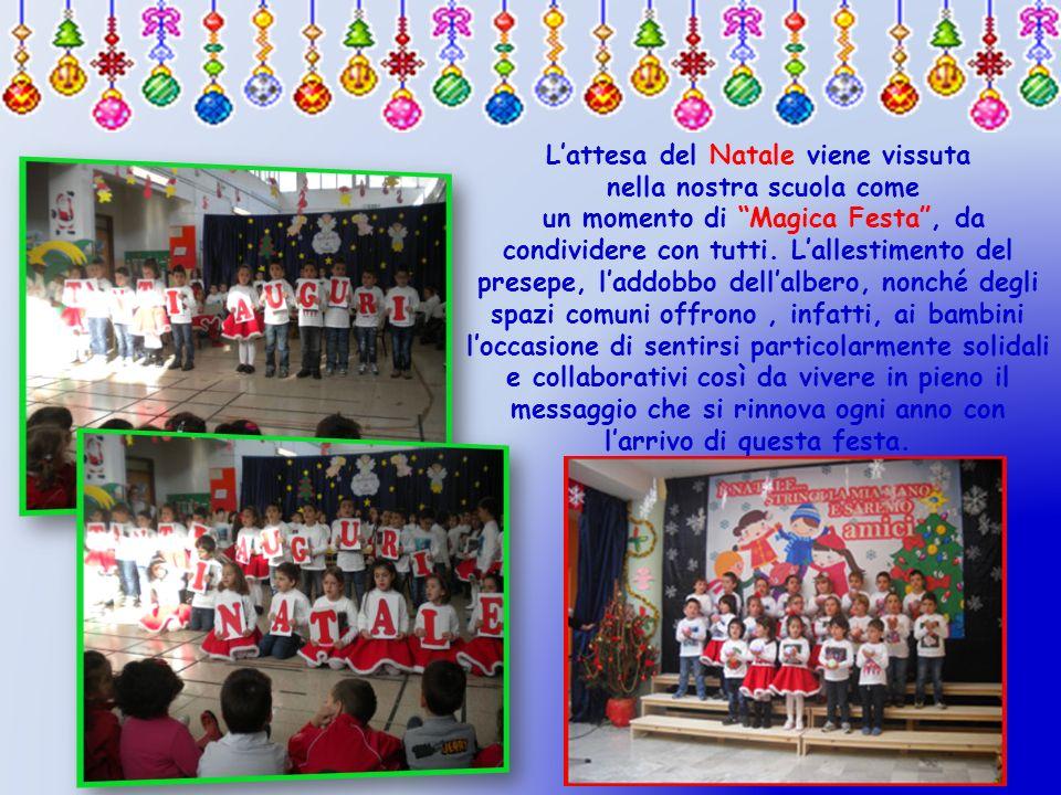 Lattesa del Natale viene vissuta nella nostra scuola come un momento di Magica Festa, da condividere con tutti. Lallestimento del presepe, laddobbo de