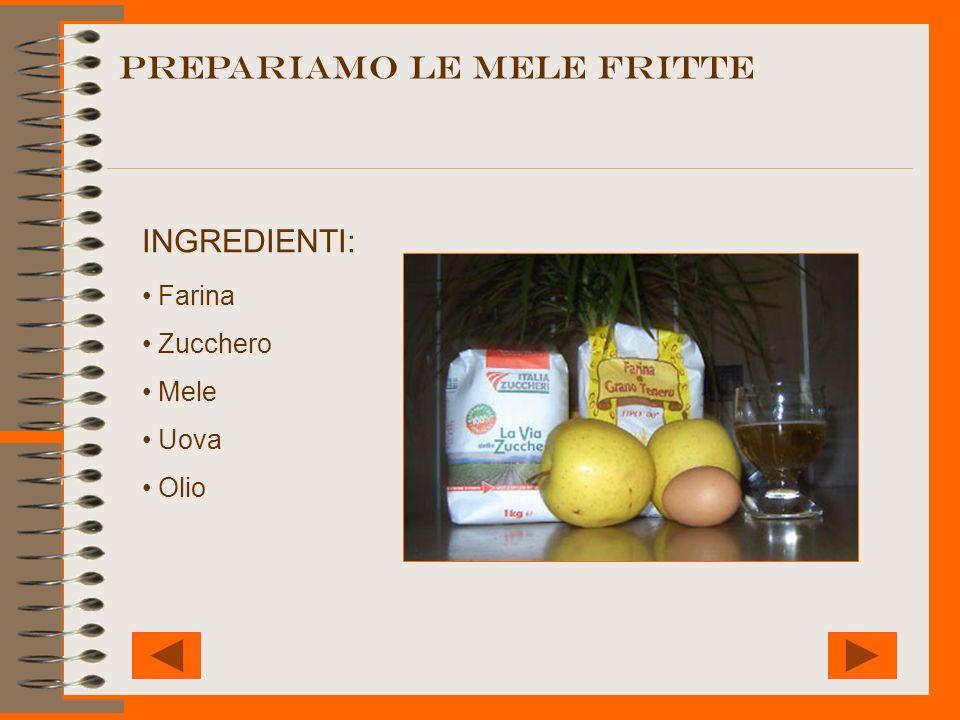 PREPARIAMO LE MELE fritte INGREDIENTI: Farina Zucchero Mele Uova Olio