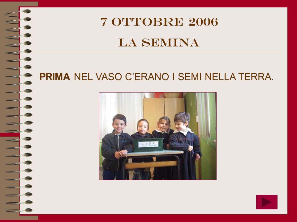 PRIMA NEL VASO CERANO I SEMI NELLA TERRA. 7 OttObre 2006 LA SEMINA