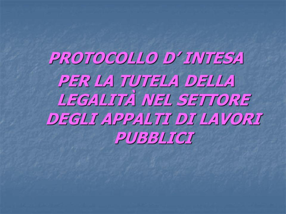 PROTOCOLLO D INTESA PROTOCOLLO D INTESA PER LA TUTELA DELLA LEGALITÀ NEL SETTORE DEGLI APPALTI DI LAVORI PUBBLICI PER LA TUTELA DELLA LEGALITÀ NEL SETTORE DEGLI APPALTI DI LAVORI PUBBLICI