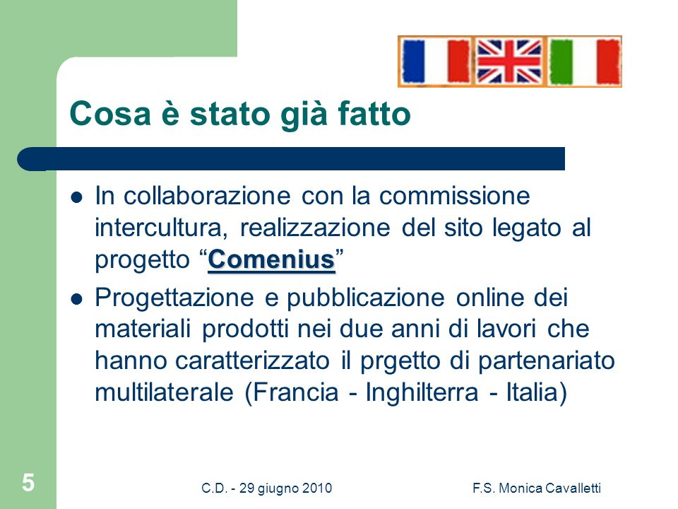 C.D.- 29 giugno 2010F.S. Monica Cavalletti 6 E cosa cè in programma per lanno prossimo.