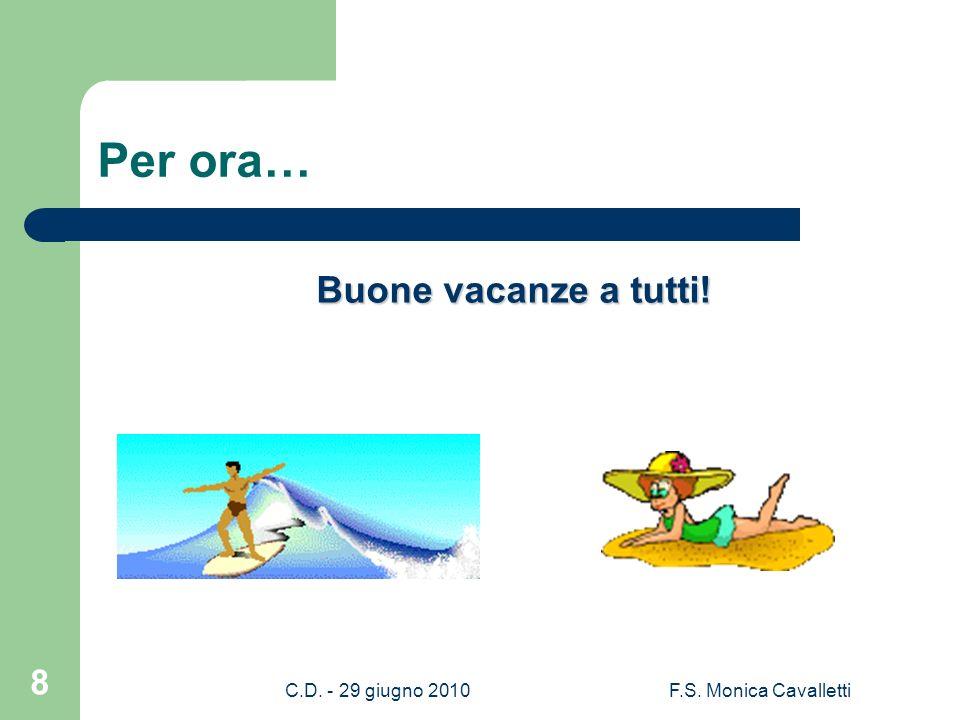 C.D. - 29 giugno 2010F.S. Monica Cavalletti 8 Per ora… Buone vacanze a tutti!