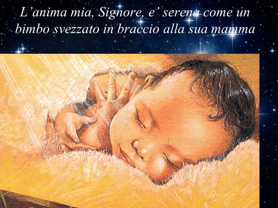 Lanima mia, Signore, e serena come un bimbo svezzato in braccio alla sua mamma