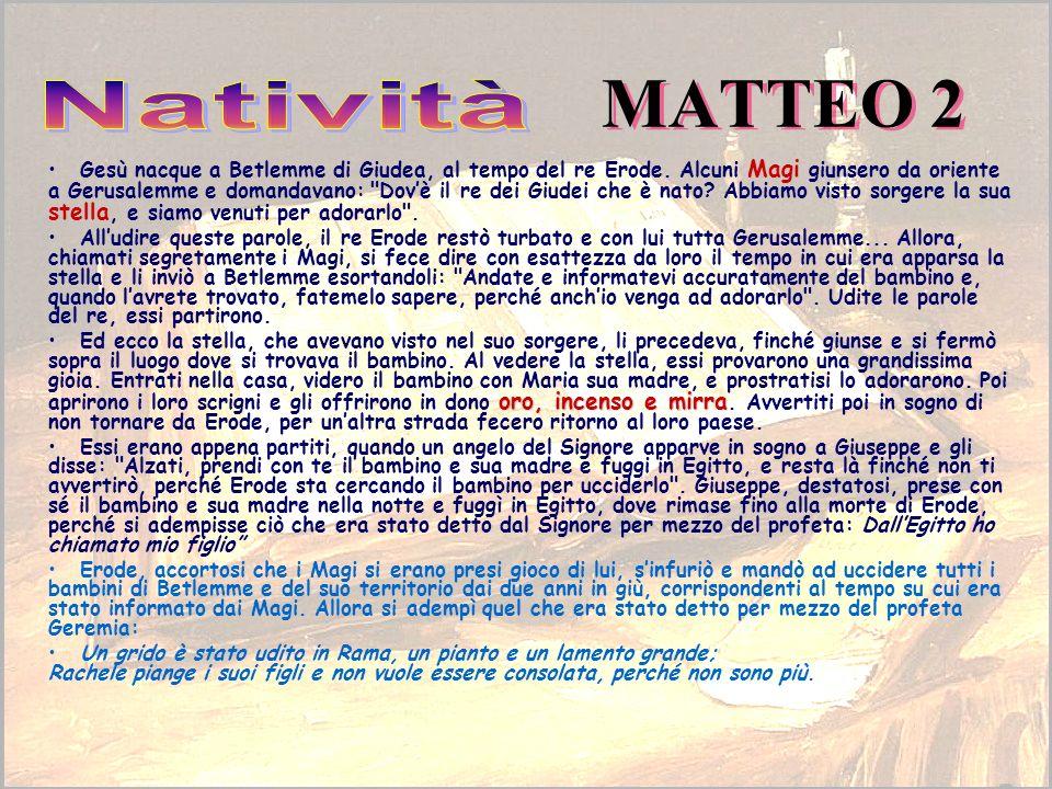MATTEO 2 Magi stellaGesù nacque a Betlemme di Giudea, al tempo del re Erode. Alcuni Magi giunsero da oriente a Gerusalemme e domandavano:
