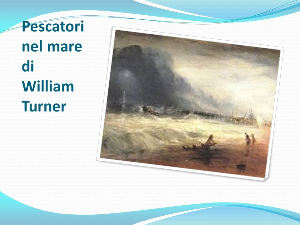 Pescatori nel mare di William Turner