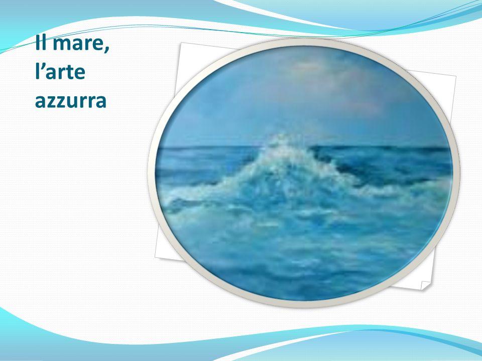 Il mare, larte azzurra