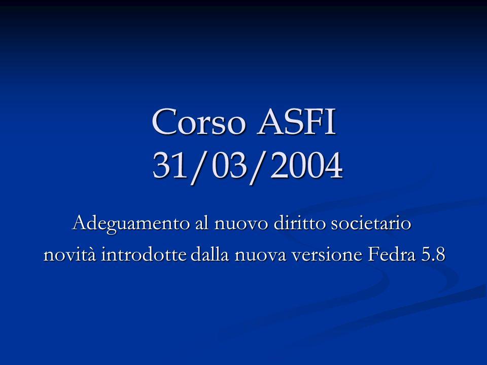 Corso ASFI 31/03/2004 Adeguamento al nuovo diritto societario novità introdotte dalla nuova versione Fedra 5.8 novità introdotte dalla nuova versione Fedra 5.8