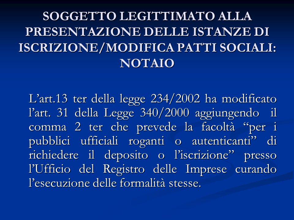 SOGGETTO LEGITTIMATO ALLA PRESENTAZIONE DELLE ISTANZE DI ISCRIZIONE/MODIFICA PATTI SOCIALI: NOTAIO Lart.13 ter della legge 234/2002 ha modificato lart.