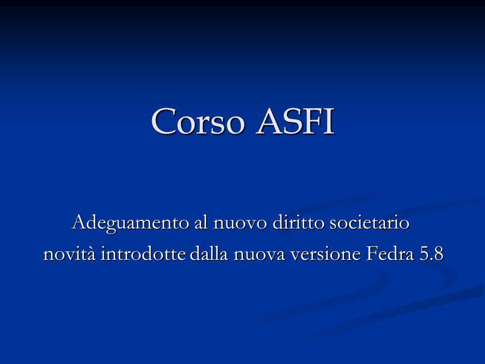 Corso ASFI Adeguamento al nuovo diritto societario novità introdotte dalla nuova versione Fedra 5.8 novità introdotte dalla nuova versione Fedra 5.8