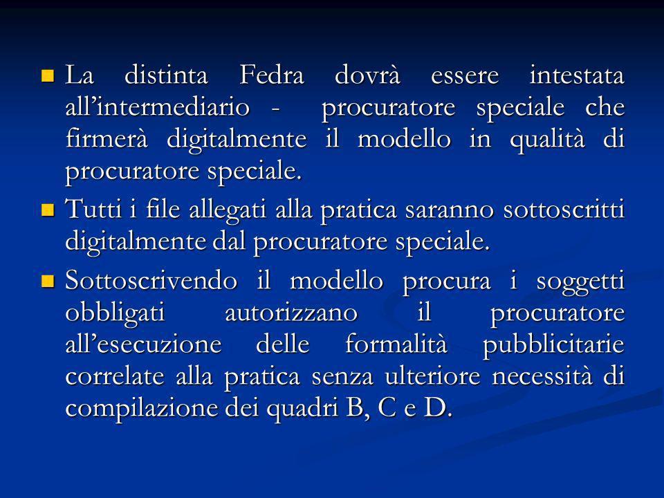 La distinta Fedra dovrà essere intestata allintermediario - procuratore speciale che firmerà digitalmente il modello in qualità di procuratore speciale.
