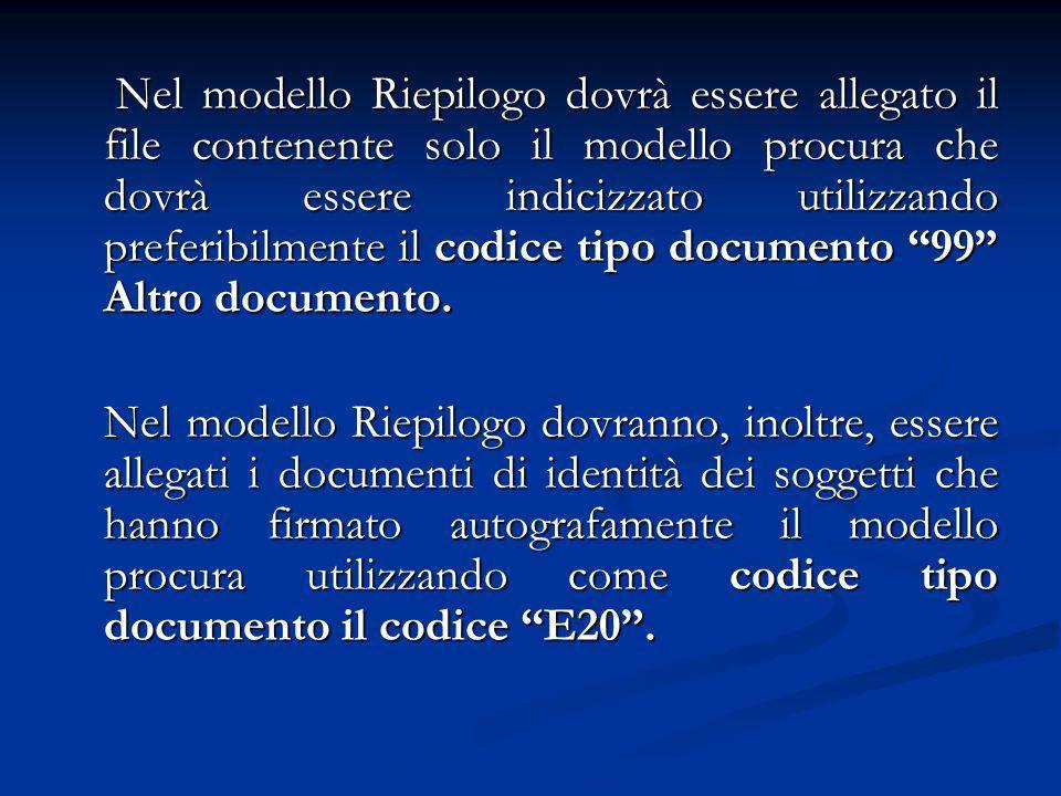 Nel modello Riepilogo dovrà essere allegato il file contenente solo il modello procura che dovrà essere indicizzato utilizzando preferibilmente il codice tipo documento 99 Altro documento.