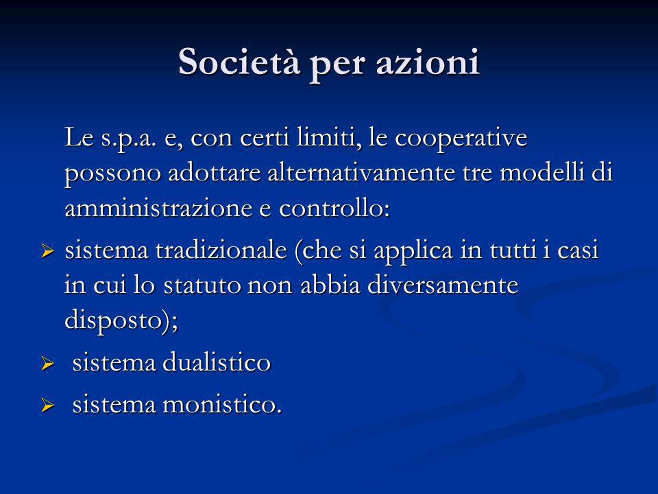 Società per azioni Le s.p.a. e, con certi limiti, le cooperative possono adottare alternativamente tre modelli di amministrazione e controllo: sistema