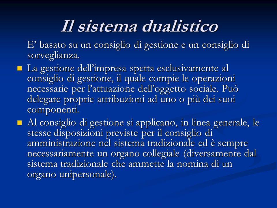 Il sistema dualistico E basato su un consiglio di gestione e un consiglio di sorveglianza. La gestione dellimpresa spetta esclusivamente al consiglio