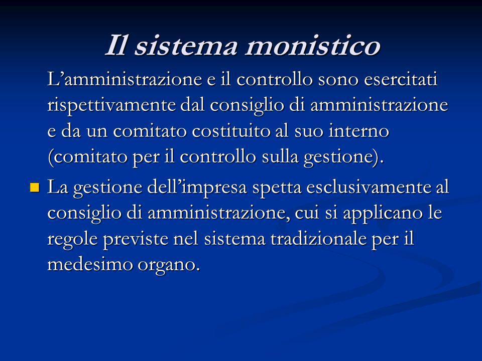 Il sistema monistico Lamministrazione e il controllo sono esercitati rispettivamente dal consiglio di amministrazione e da un comitato costituito al s