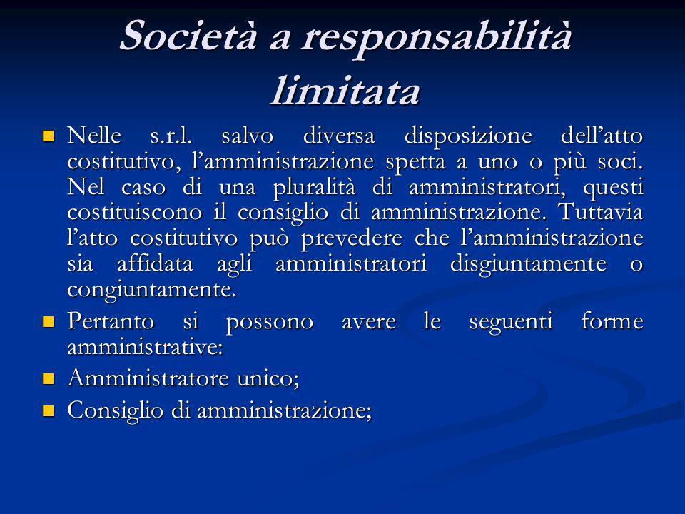Società a responsabilità limitata Nelle s.r.l. salvo diversa disposizione dellatto costitutivo, lamministrazione spetta a uno o più soci. Nel caso di