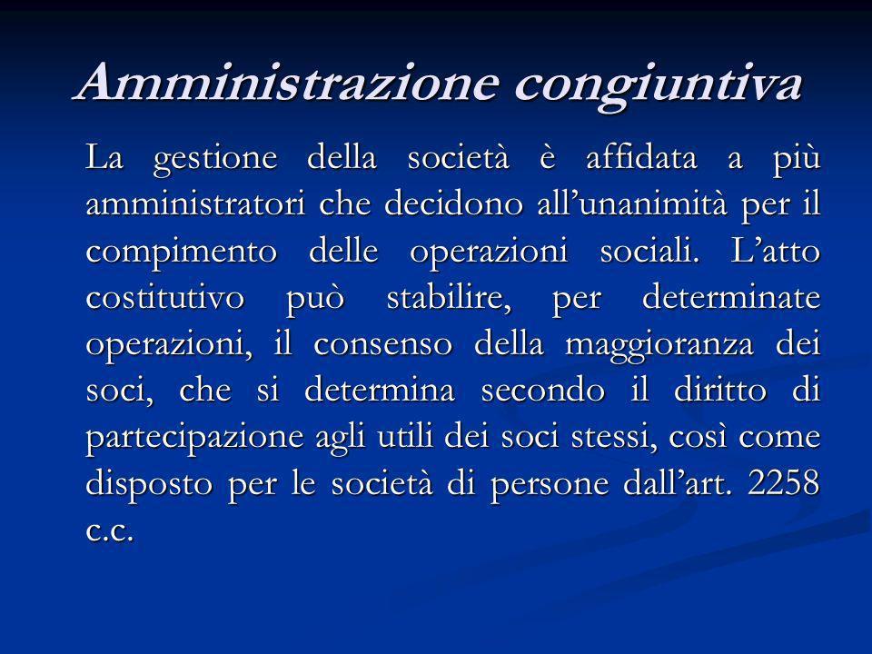 Amministrazione congiuntiva La gestione della società è affidata a più amministratori che decidono allunanimità per il compimento delle operazioni soc