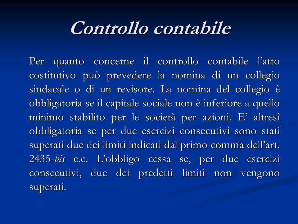 Controllo contabile Per quanto concerne il controllo contabile latto costitutivo può prevedere la nomina di un collegio sindacale o di un revisore. La