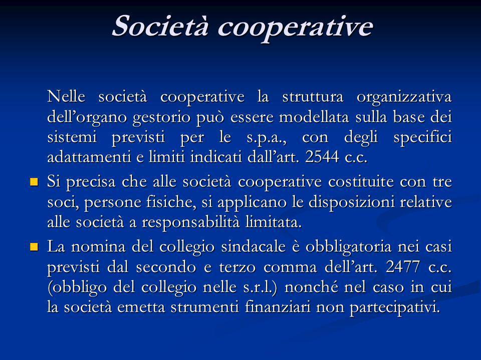 Società cooperative Nelle società cooperative la struttura organizzativa dellorgano gestorio può essere modellata sulla base dei sistemi previsti per le s.p.a., con degli specifici adattamenti e limiti indicati dallart.